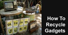 How To Recycle Old Gadgets