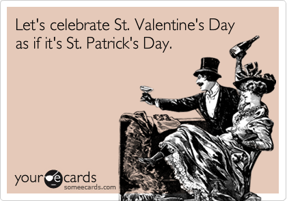 Celebrate Valentines Day Like St. Patrick's Day - Cheers!