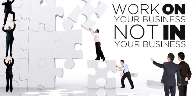 Work On Your Business Not In Your Business