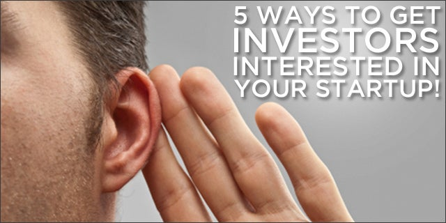 5 Ways to Get Investors Interested in Your Startup