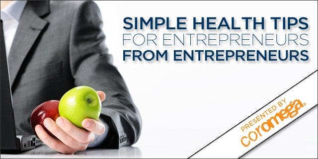 27 Simple Health Tips for Entrepreneurs, From Entrepreneurs