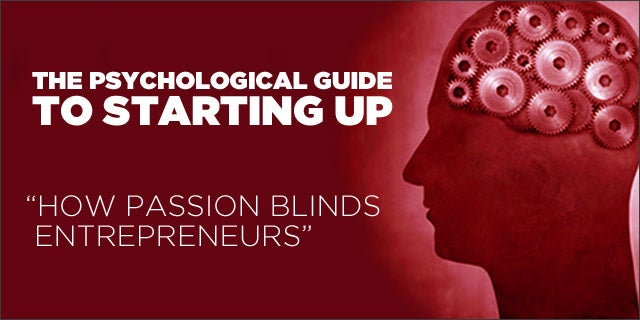 How Passion Blinds Entrepreneurs