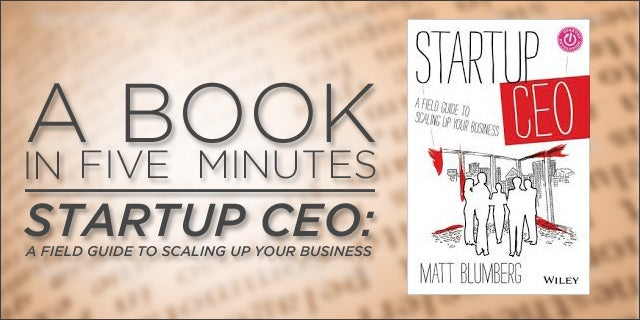 """A Book in 5 Minutes: """"Startup CEO"""" by Matt Blumberg"""