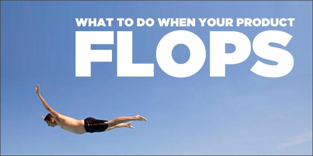 4 Things You Must Do When Your Product Flops