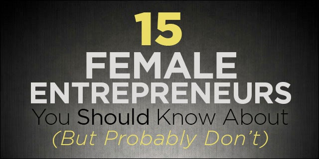 15 Female Entrepreneurs You Should Know About (But Probably Don't)