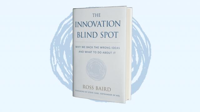 The Innovation Blind Spot by Ross Baird